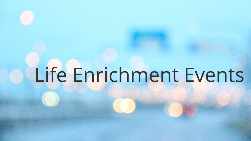 Life Enrichment Events