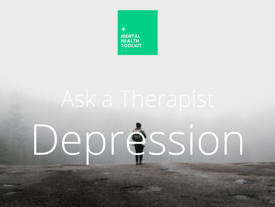 Ask A Therapist: Depression - Mental Health Toolkit 2018 - Insight Counseling Centers