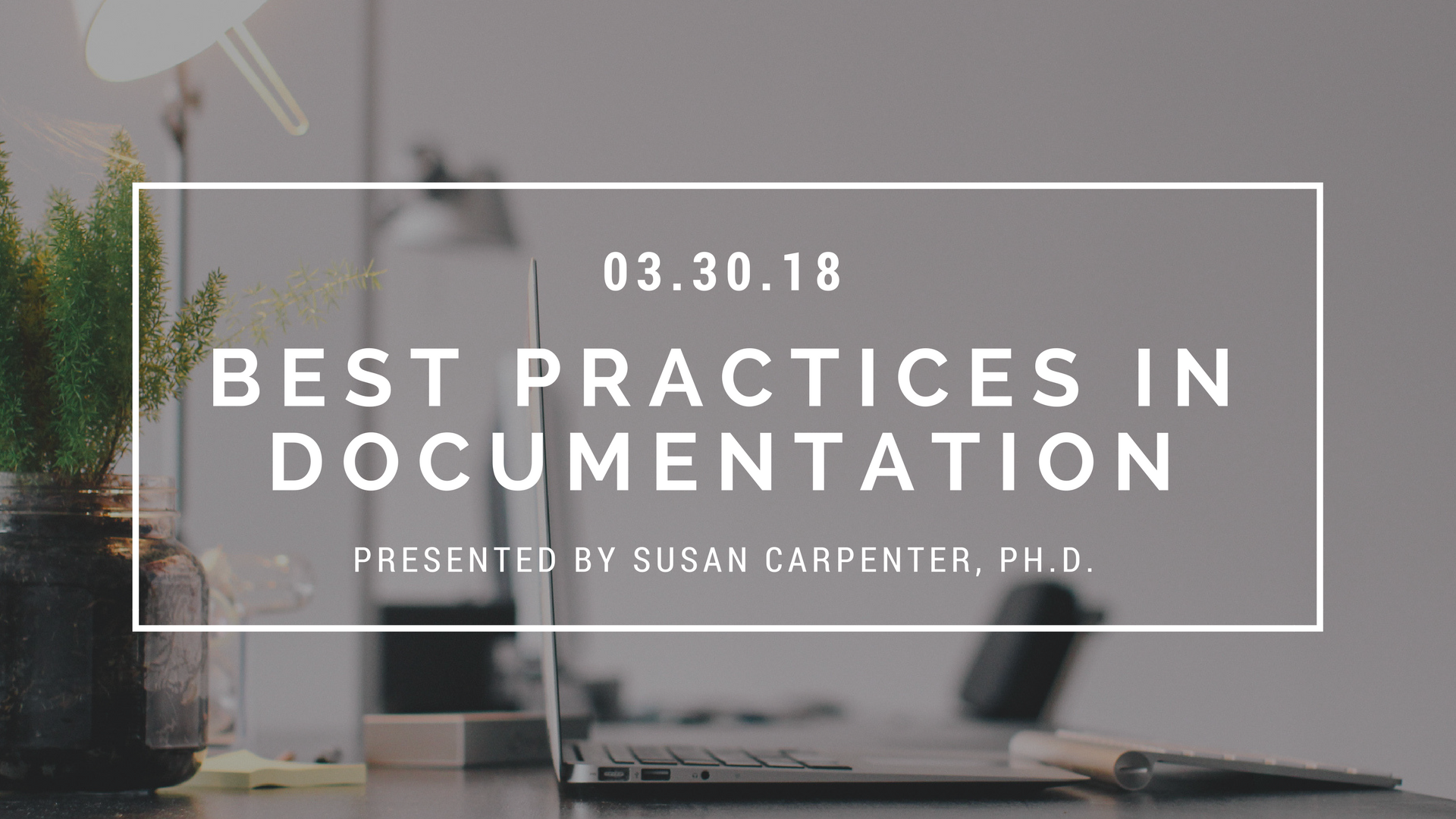 Friday, March 30, 2018 - Best Practices In Documentation Presented By Susan Carpenter, Ph.D. - Insight Counseling Centers