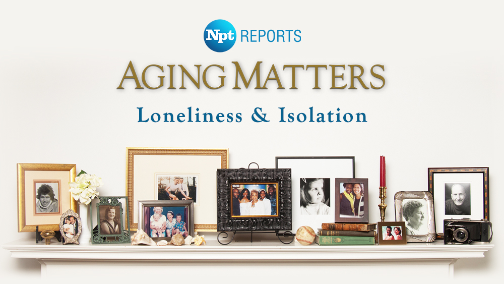 Free Screening Of NPT's Aging Matters: Loneliness & Isolation